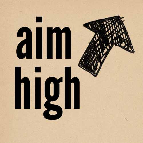 aim high to achieve high Online oxford collocation dictionary aim noun   phrases aim high (= to attempt to achieve a lot) a young man who is prepared to aim high  2 intend sth for sb.